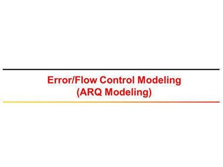 Error/Flow Control Modeling (ARQ Modeling). © Tallal Elshabrawy 2 Data Link Layer  Data Link Layer provides a service for Network Layer (transfer of.