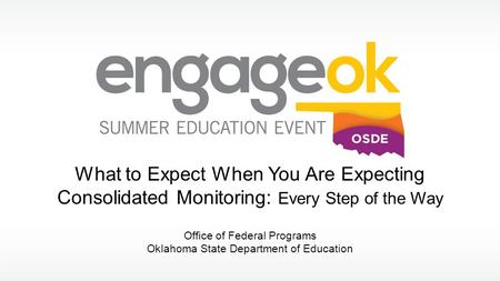 What to Expect When You Are Expecting Consolidated Monitoring: Every Step of the Way Office of Federal Programs Oklahoma State Department of Education.