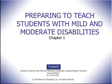 Teaching Students with Mild and Moderate Disabilities: Research-Based Practices Second Edition 0-13-233138-1 © 2009 Pearson Education, Inc. All rights.