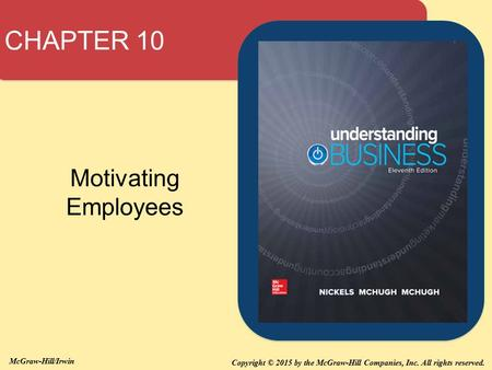 Copyright © 2015 by the McGraw-Hill Companies, Inc. All rights reserved. McGraw-Hill/Irwin CHAPTER 10 Motivating Employees.