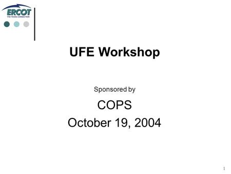 1 UFE Workshop Sponsored by COPS October 19, 2004.