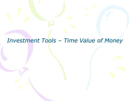 Investment Tools – Time Value of Money. 2 Concepts Covered in This Section –Future value –Present value –Perpetuities –Annuities –Uneven Cash Flows –Rates.