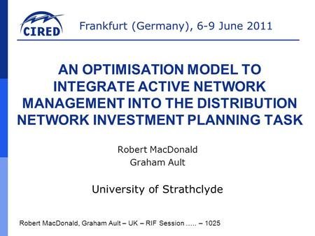 Frankfurt (Germany), 6-9 June 2011 AN OPTIMISATION MODEL TO INTEGRATE ACTIVE NETWORK MANAGEMENT INTO THE DISTRIBUTION NETWORK INVESTMENT PLANNING TASK.