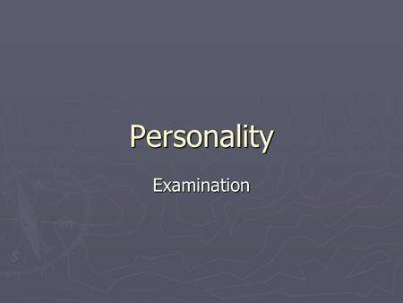 Personality Examination. The Interview ► Personality is measured by interviews, observation, questionnaires and projective tests. ► Interview- a face-to-face.