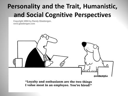 Personality and the Trait, Humanistic, and Social Cognitive Perspectives.