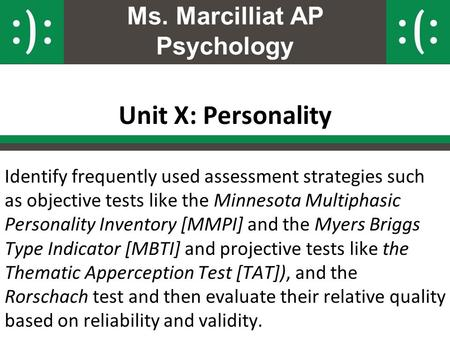 Ms. Marcilliat AP Psychology Unit X: Personality Identify frequently used assessment strategies such as objective tests like the Minnesota Multiphasic.