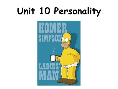 Unit 10 Personality. Personality Personality – an individual's characteristic pattern of thinking feeling and acting – Example –
