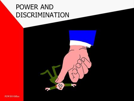 FLW EO Office POWER AND DISCRIMINATION. FLW EO Office Overview Define Prejudice Levels of Prejudice Allport's Hierarchy Power Discrimination Define Power.