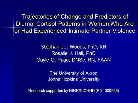 Trajectories of Change and Predictors of Diurnal Cortisol Patterns in Women Who Are or Had Experienced Intimate Partner Violence Stephanie J. Woods, PhD,