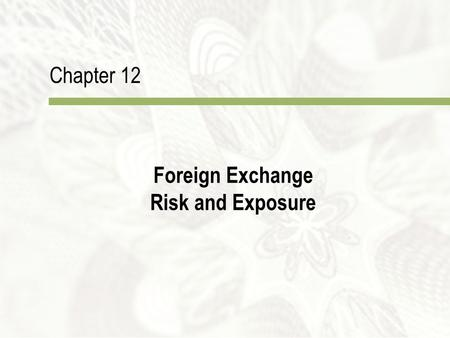 Chapter 12 Foreign Exchange Risk and Exposure. Copyright  2010 McGraw-Hill Australia Pty Ltd PPTs t/a International Finance: An Analytical Approach 3e.