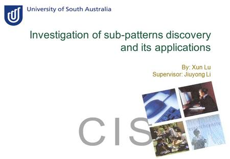 Investigation of sub-patterns discovery and its applications By: Xun Lu Supervisor: Jiuyong Li.