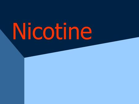 "Nicotine. Where does it come from? –leafy green tobacco plant grown mainly in the Americas –nicotine very toxic when concentrated –""discovered"" in 1400's."