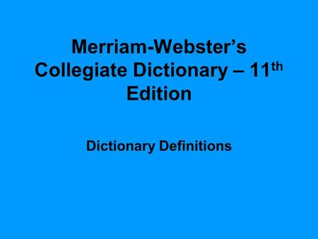 Merriam-Webster's Collegiate Dictionary – 11 th Edition Dictionary Definitions.