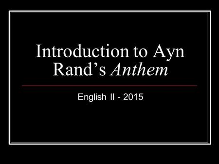 Introduction to Ayn Rand's Anthem English II - 2015.