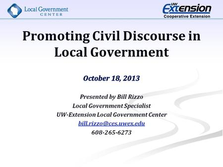 Promoting Civil Discourse in Local Government. Session Objectives 1. 1. Explain what civil discourse is. 2. 2. Make the case for its importance for local.