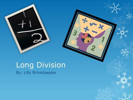Long Division By: Lilly Brinkdoepke. The Meaning of Division  My definition:  Division means putting things into groups.  It also means separating.