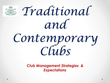 Traditional and Contemporary Clubs Club Management Strategies & Expectations.