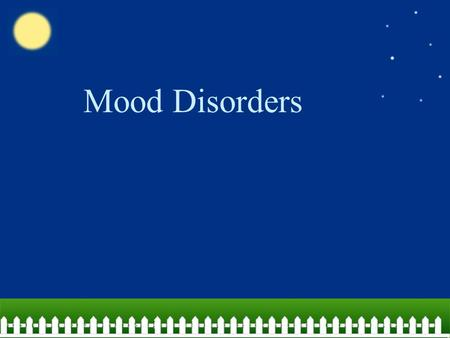 "Mood Disorders. Exploring Mood Disorders People with mood disorders experience… –Mania: frantic ""high"" with extreme overconfidence and high energy level,"