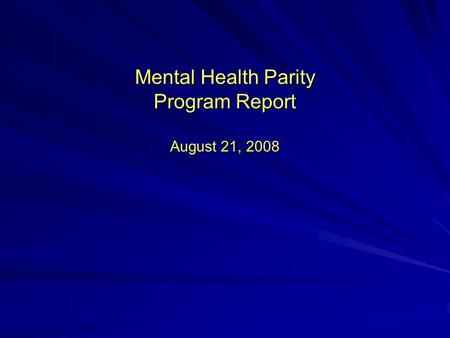 Mental Health Parity Program Report August 21, 2008.