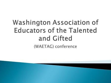 (WAETAG) conference.  When you think of a gifted learner, what comes to mind?