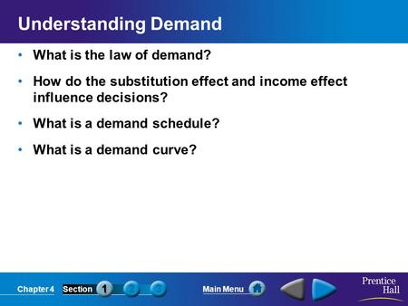 Chapter 4SectionMain Menu Understanding Demand What is the law of demand? How do the substitution effect and income effect influence decisions? What is.