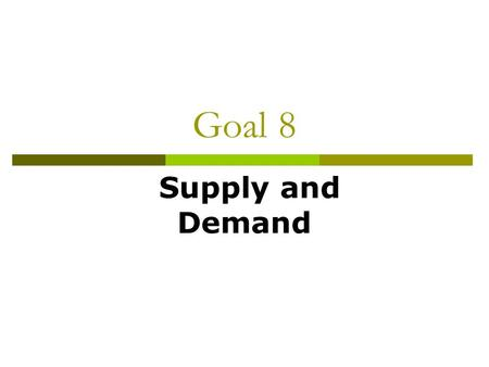 Goal 8 Supply and Demand. The Law of Demand  The law of demand holds that all other things equal, as the price of a good or service increases, the quantity.