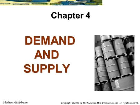McGraw-Hill/Irwin Copyright  2006 by The McGraw-Hill Companies, Inc. All rights reserved. DEMAND AND SUPPLY DEMAND AND SUPPLY Chapter 4.