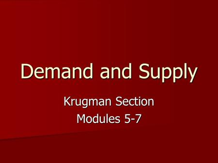 Demand and Supply Krugman Section Modules 5-7. Demand demand is a schedule that shows the various amounts of a product consumers are WILLING and ABLE.