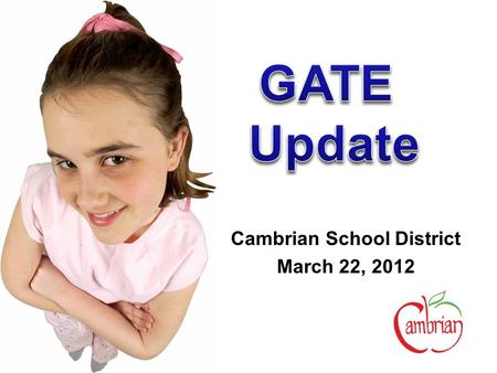 Cambrian School District March 22, 2012. Ongoing GATE Services New this year Moving Forward.