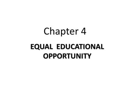 "Chapter 4 EQUAL EDUCATIONAL OPPORTUNITY. ""There is nothing more unequal than the equal treatment of unequal people."" Thomas Jefferson The concept of equal."
