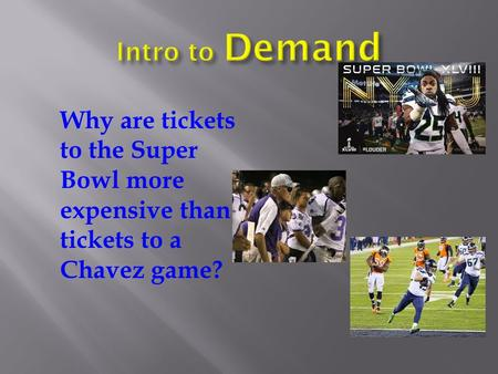 Why are tickets to the Super Bowl more expensive than tickets to a Chavez game?