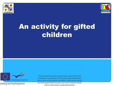 "An activity for gifted children ""This project has been funded with support from the European Commission. This publication reflects the views only of the."