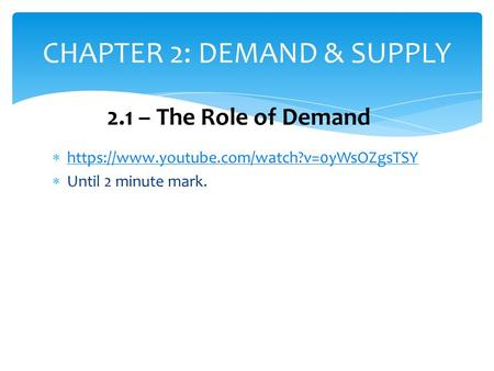  https://www.youtube.com/watch?v=0yWsOZgsTSY https://www.youtube.com/watch?v=0yWsOZgsTSY  Until 2 minute mark. CHAPTER 2: DEMAND & SUPPLY 2.1 – The Role.