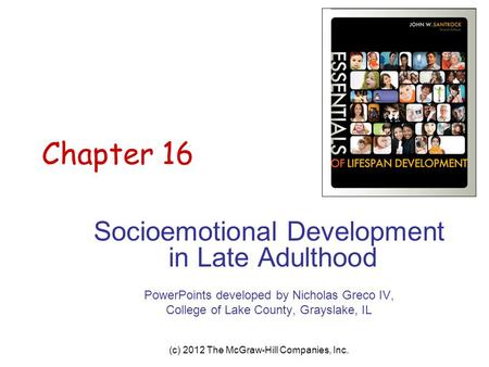 (c) 2012 The McGraw-Hill Companies, Inc. Chapter 16 Socioemotional Development in Late Adulthood PowerPoints developed by Nicholas Greco IV, College of.