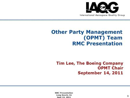 Company Confidential RMC Presentation Long Beach, CA Sept 14, 2011 1 Other Party Management (OPMT) Team RMC Presentation Tim Lee, The Boeing Company OPMT.