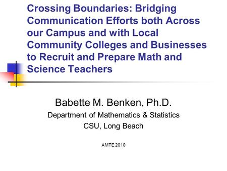 Crossing Boundaries: Bridging Communication Efforts both Across our Campus and with Local Community Colleges and Businesses to Recruit and Prepare Math.