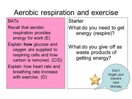 Aerobic respiration and exercise BATs Recall that aerobic respiration provides energy for work (E) Explain how glucose and oxygen are supplied to respiring.