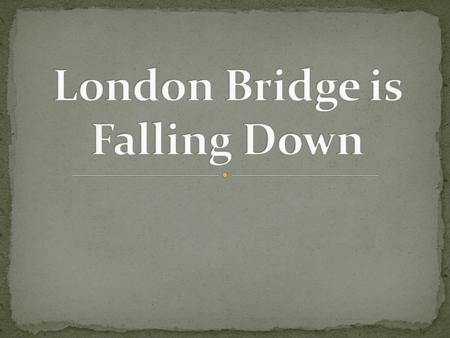 London Bridge is Falling Down represents a famous bridge that crosses over the River Thames in London. There have been many different London Bridges built.
