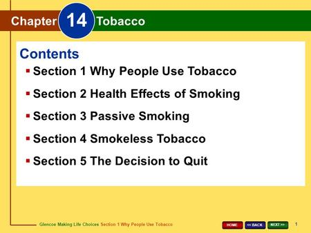 Glencoe Making Life Choices Section 1 Why People Use Tobacco Chapter 14 Tobacco 1 << BACK NEXT >> HOME Chapter Tobacco 14  Section 1 Why People Use Tobacco.