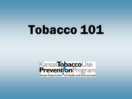 Tobacco 101. Evolution of Tobacco Evolution of Tobacco.