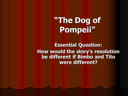 """The Dog of Pompeii"" Essential Question:"