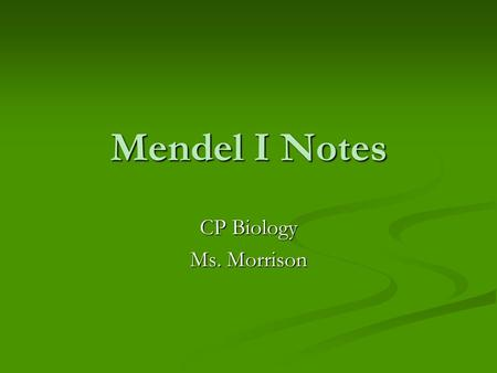 Mendel I Notes CP Biology Ms. Morrison. Genetics: scientific study of heredity.