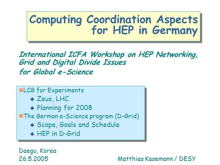 Computing Coordination Aspects for HEP in Germany International ICFA Workshop on HEP Networking, Grid and Digital Divide Issues for Global e-Science nLCG.
