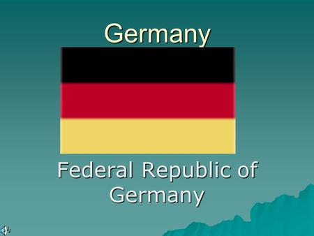 Germany Federal Republic of Germany. General Information  Europe's largest economy.  Europe's most populous nation.  Germany is a main player in the.
