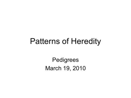 Patterns of Heredity Pedigrees March 19, 2010. 12.1 Section Objectives – page 309 Interpret a pedigree. Section Objectives: Identify human genetic disorders.