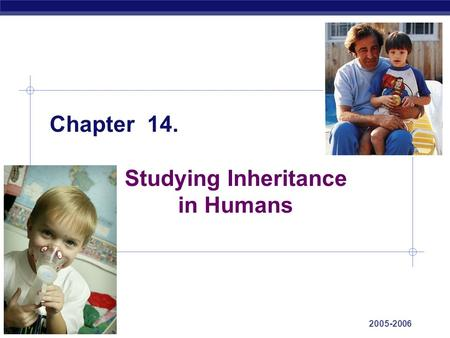 AP Biology 2005-2006 Chapter 14. Studying Inheritance in Humans.