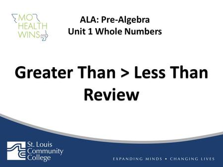 Greater Than > Less Than Review Greater Than > Less Than Review ALA: Pre-Algebra Unit 1 Whole Numbers.