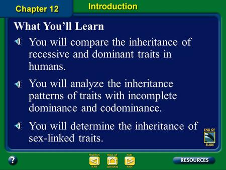 Chapter Intro-page 308 What You'll Learn You will compare the inheritance of recessive and dominant traits in <strong>humans</strong>. You will analyze the inheritance.