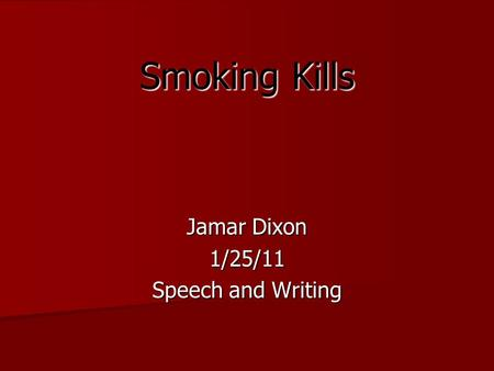 Smoking Kills Jamar Dixon 1/25/11 Speech and Writing.