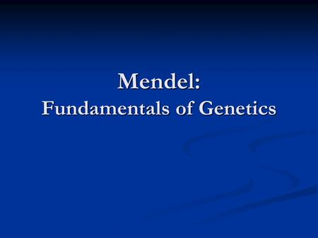 Mendel: Fundamentals of Genetics. Gregor Mendel 1850's…Austrian Monk 1850's…Austrian Monk Studied science and math…researched heredity using pea plants.